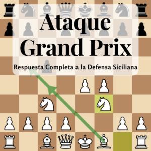 Ataque Grand Prix – Respuesta Completa a la Defensa Siciliana